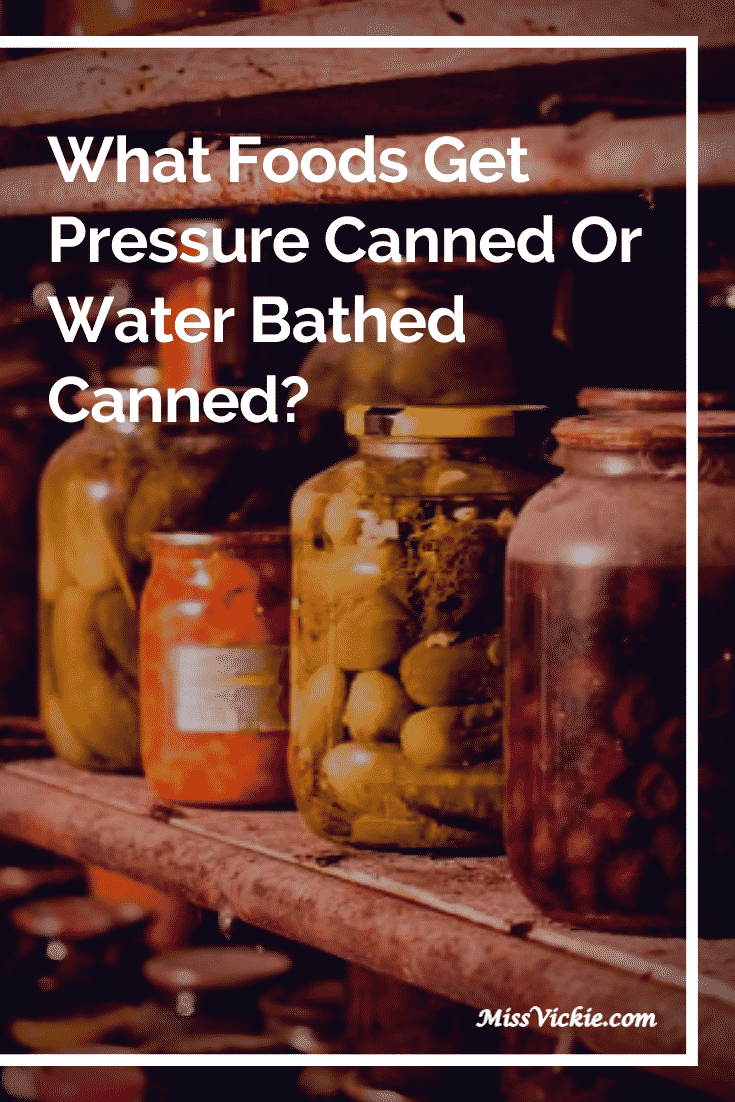 What Foods Get Pressure Canned Or Water Bathed Canned