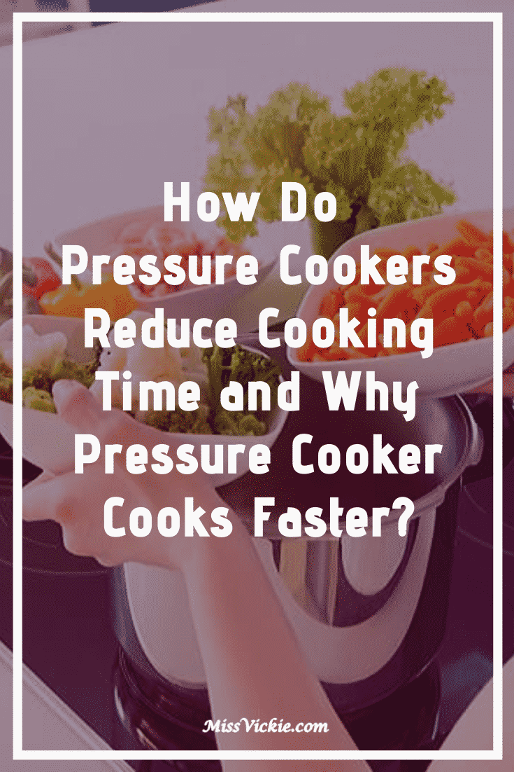 How Do Pressure Cookers Reduce Cooking Time And Why Pressure Cooker Cooks Faster