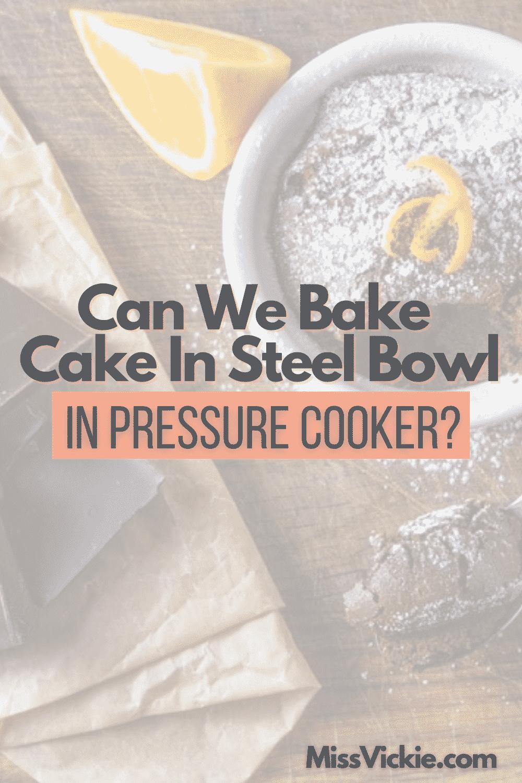 Can We Bake Cake In Steel Bowl In Pressure Cooker