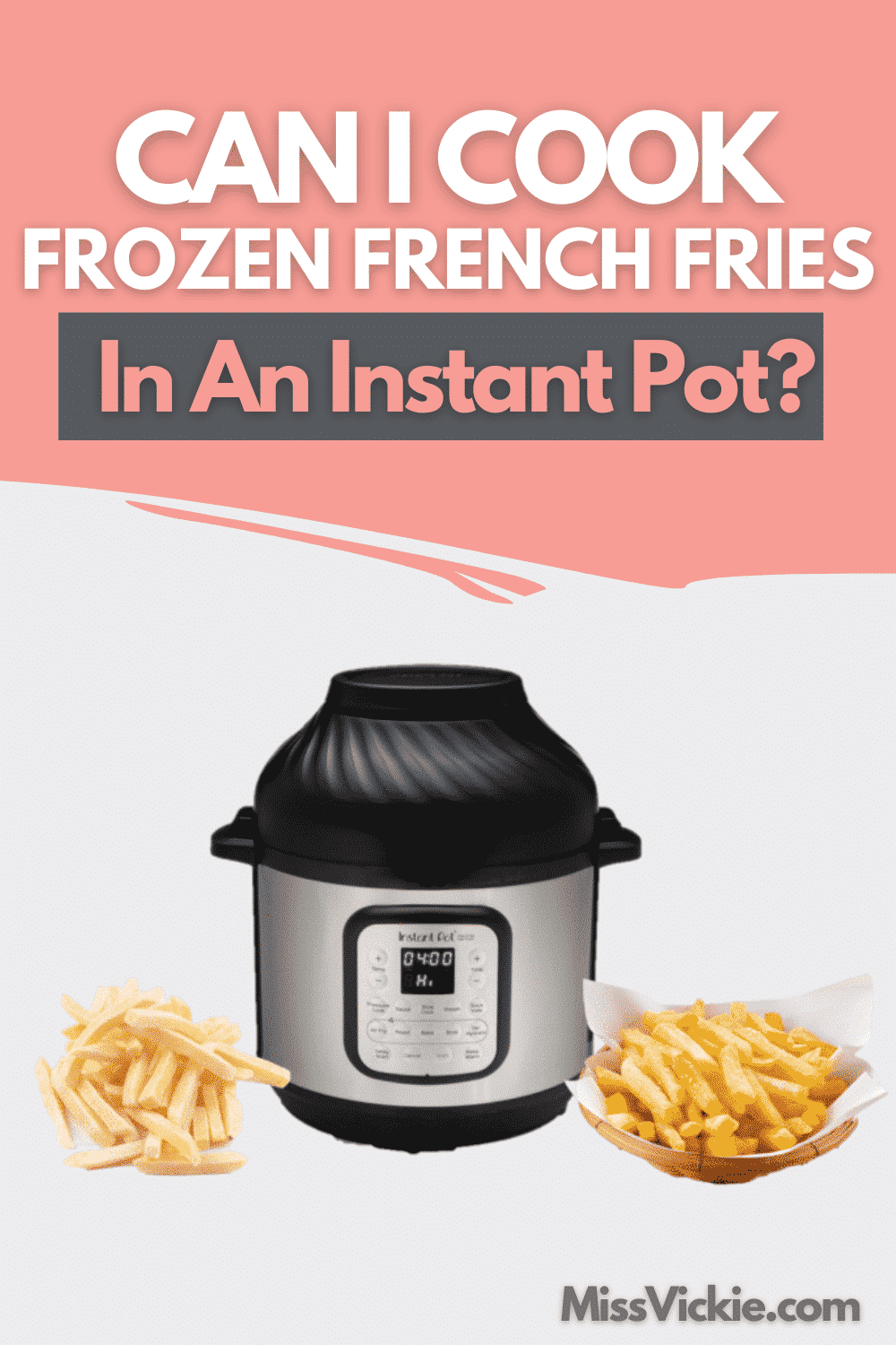 Can I Cook Frozen French Fries In An Instant Pot