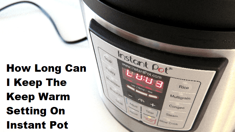 how long can i keep the keep warm setting on a instant pot