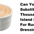 Can You Substitute Thousand Island Dressing For Russian Dressing