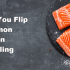 Do You Flip Salmon When Broiling?