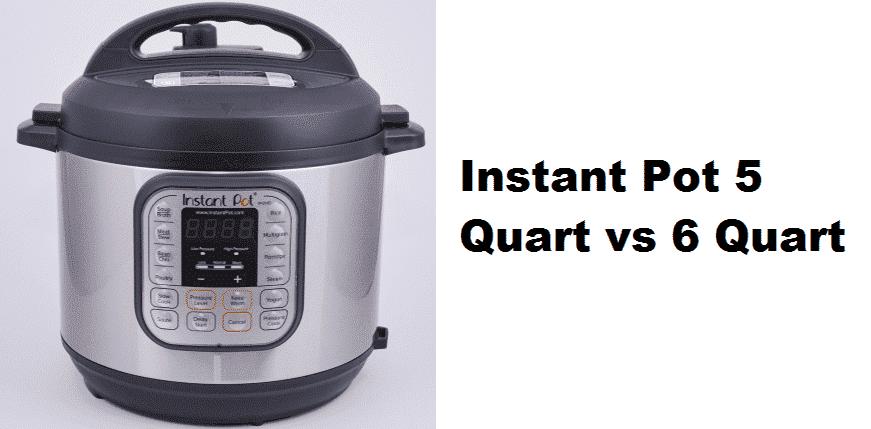 instant pot 5 quart vs 6 quart