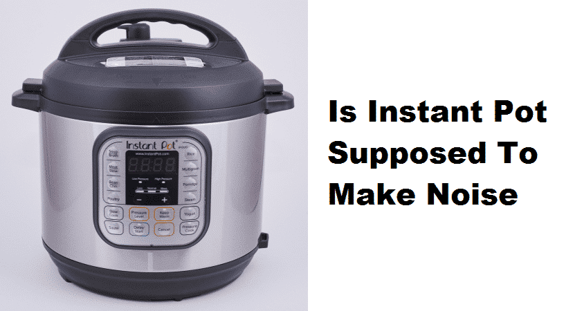 is instant pot supposed to make noise