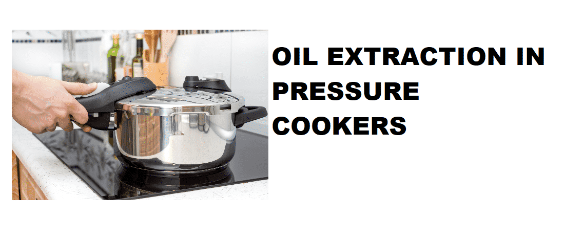 pressure cooker oil extraction