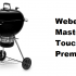 Weber Master Touch vs Premium: What's The Difference?