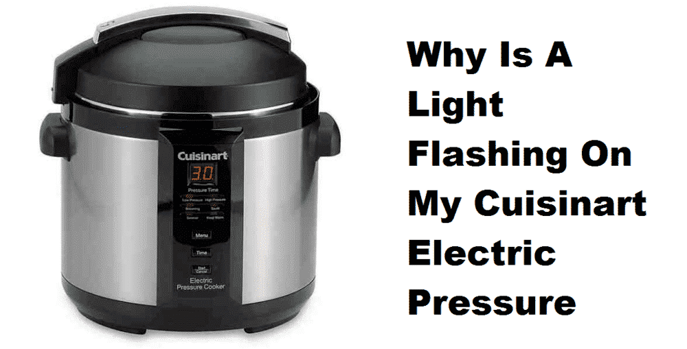 why is a light flashing on my cuisinart electric pressure cooker