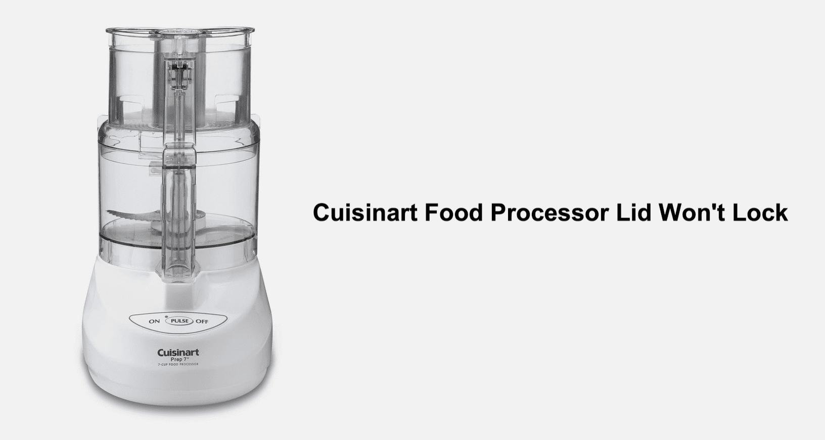 cuisinart food processor lid won't lock