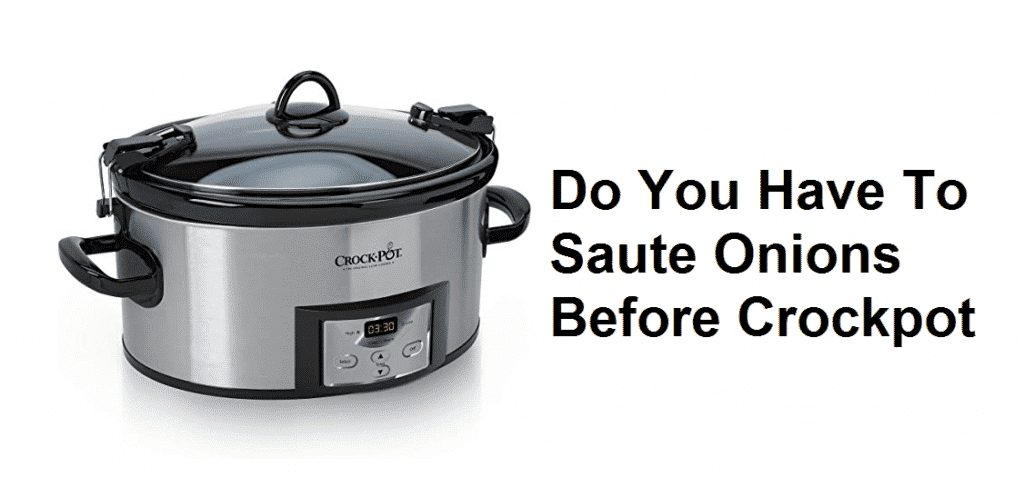 do you have to saute onions before crockpot