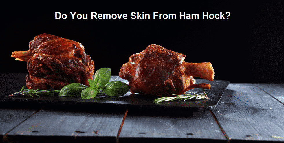 do you remove skin from ham hock