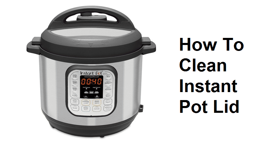 how to clean instant pot lid