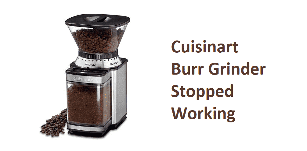 cuisinart burr grinder stopped working