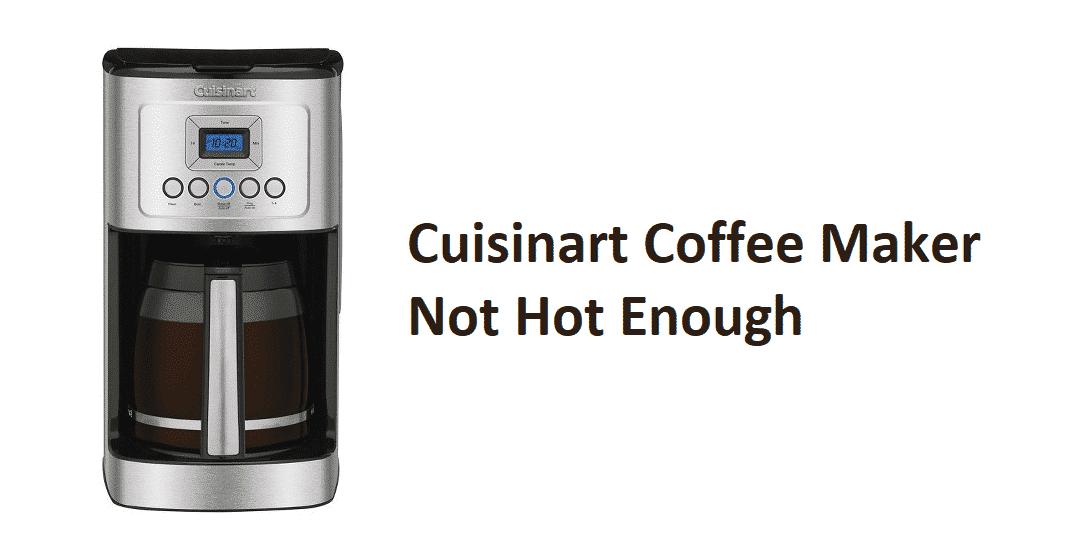 cuisinart coffee maker not hot enough