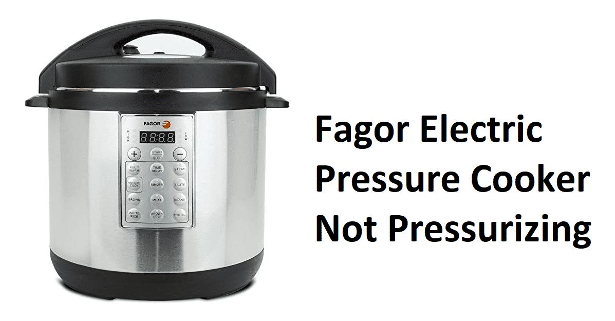 fagor electric pressure cooker not pressurizing