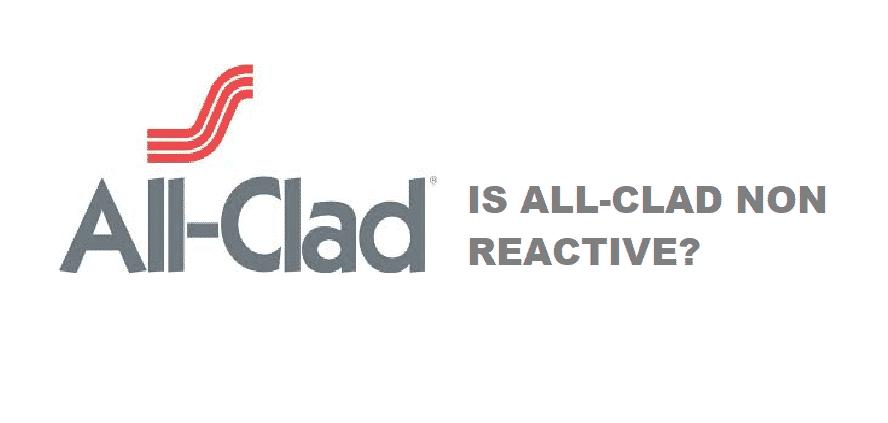 is all clad non reactive