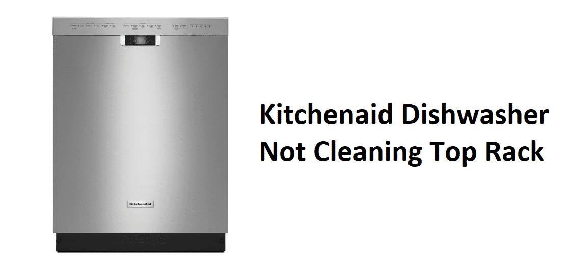 kitchenaid dishwasher not cleaning top rack