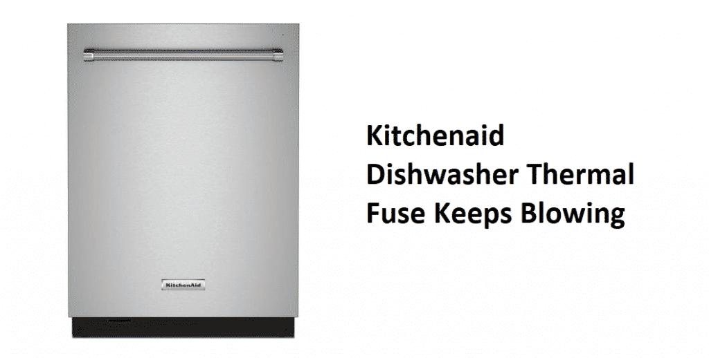 kitchenaid dishwasher thermal fuse keeps blowing