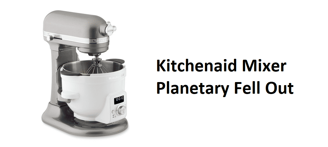 kitchenaid mixer planetary fell out