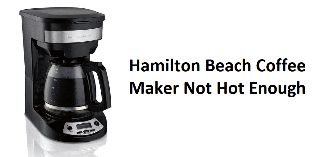 hamilton beach coffee maker not hot enough