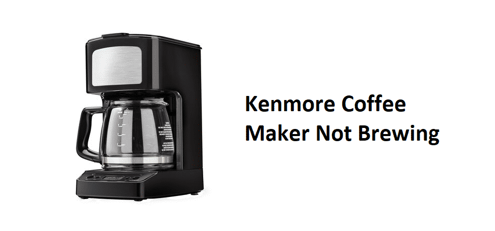 kenmore coffee maker not brewing