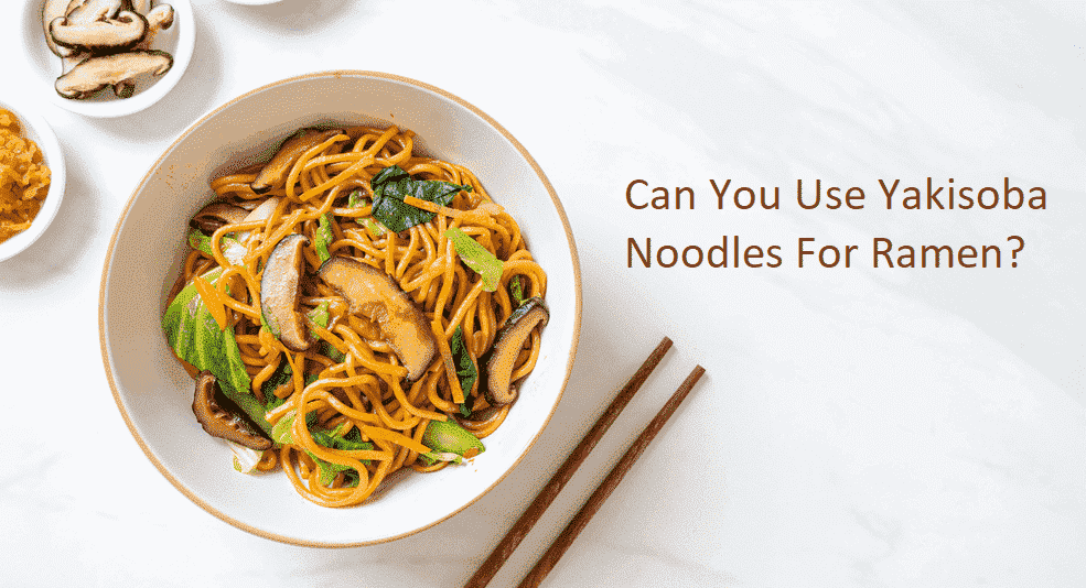 can you use yakisoba noodles for ramen
