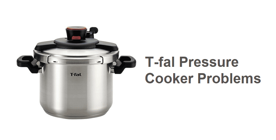 T-fal pressure cooker problems
