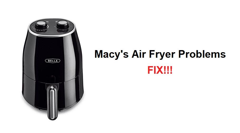 macy's air fryer problems