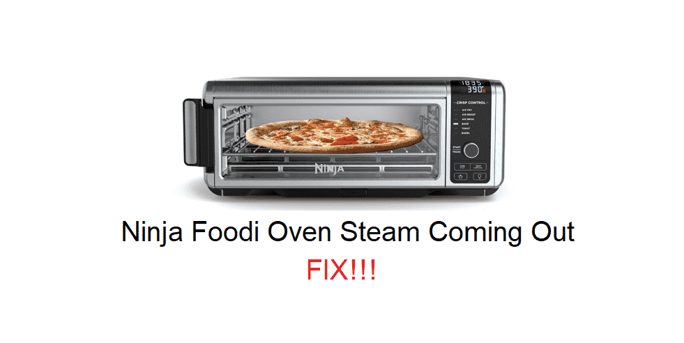 ninja foodi oven steam coming out