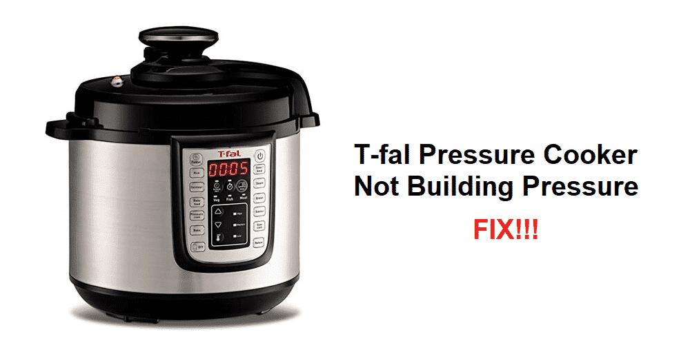 t fal pressure cooker not building pressure