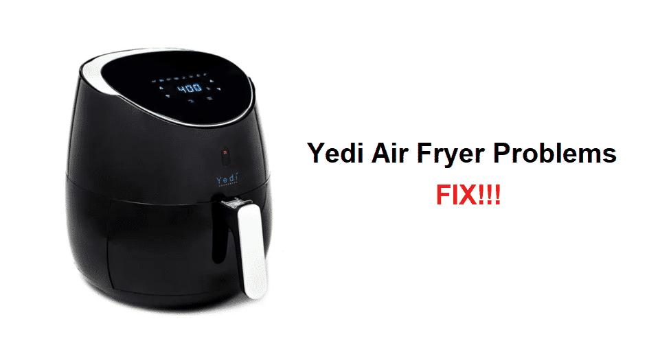 yedi air fryer problems