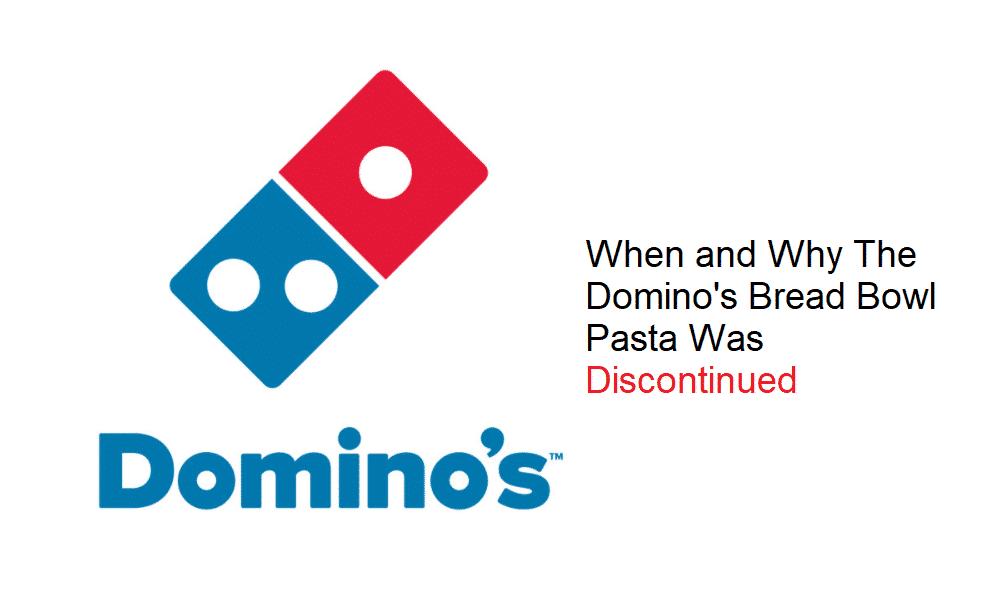 domino's bowl pasta discontinued